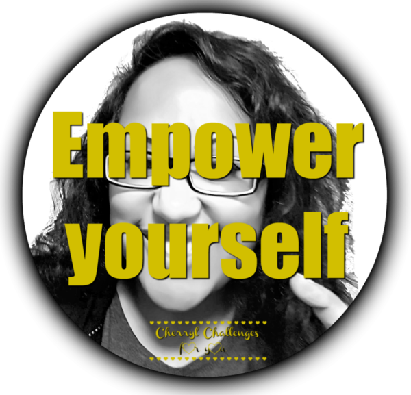 empower yourself Cherryl Challenges